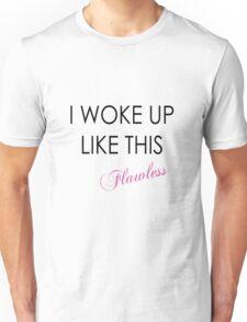 I woke up like this flawless Unisex T-Shirt