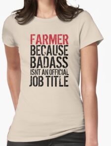 Funny 'Farmer because Badass Isn't an Official Job Title' Tshirt, Accessories and Gifts T-Shirt