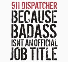 Funny '911 Dispatcher because Badass isn't an official job title' t-shirt by Albany Retro