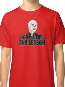 Here Endeth The Lesson Classic T-Shirt