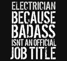 Must-Have 'Electrician because Badass Isn't an Official Job Title' Tshirt, Accessories and Gifts by Albany Retro