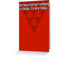 On the internet nothing is illegal' its all e-legal... Greeting Card