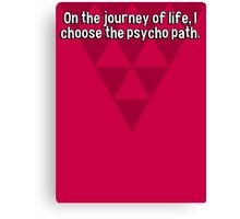 On the journey of life' I choose the psycho path.  Canvas Print