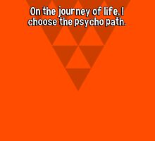 On the journey of life' I choose the psycho path.  T-Shirt