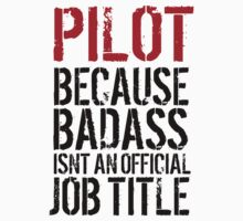 Hilarious 'Pilot because Badass Isn't an Official Job Title' Tshirt, Accessories and Gifts by Albany Retro