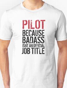 Hilarious 'Pilot because Badass Isn't an Official Job Title' Tshirt, Accessories and Gifts T-Shirt
