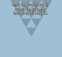 Once the toothpaste is out of the tube' it's hard to get it back in. T-Shirt