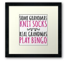 Must-Have 'Some Grandmas Knit Socks, Real Grandmas Play Bingo' T-shirt, Accessories and Gifts Framed Print