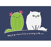 Why d' you have to be so prickly with me? Photographic Print