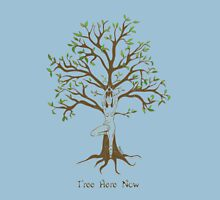 Tree Here Now! Unisex T-Shirt