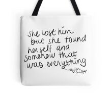 She lost him but she found herself and somehow that was everything - Taylor Swift Tote Bag
