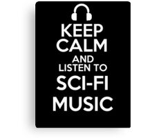 Keep calm and listen to Sci-fi music Canvas Print