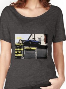 I Said... There Is No Room In The Garage Women's Relaxed Fit T-Shirt