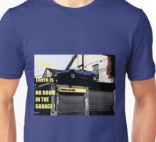 I Said... There Is No Room In The Garage Unisex T-Shirt