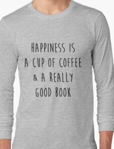 Happiness is a cup of coffee & a really good book Long Sleeve T-Shirt
