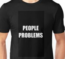 People Problems Unisex T-Shirt