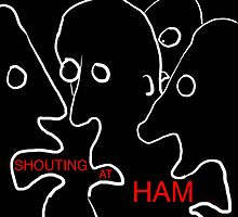 Shouting At Ham by mattupchuck