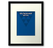 Only the paranoid survive. Framed Print