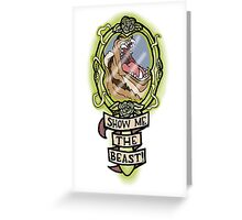 Show me the Beast! Greeting Card