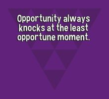 Opportunity always knocks at the least opportune moment. by margdbrown