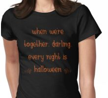When we're together, darling, every night is Halloween Womens Fitted T-Shirt