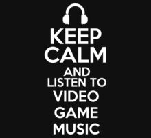 Keep calm and listen to Video game music by mjones7778