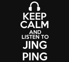 Keep calm and listen to Jing ping by mjones7778