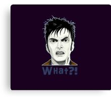 Tenth Doctor WHAT?! Canvas Print