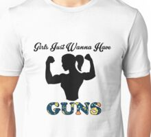 Girls Just Wanna Have Guns Unisex T-Shirt