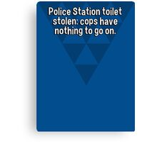 Police Station toilet stolen: cops have nothing to go on. Canvas Print