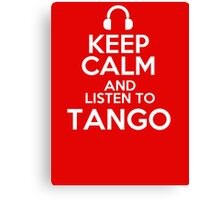 Keep calm and listen to Tango Canvas Print
