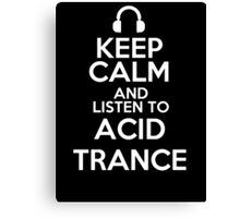 Keep calm and listen to Acid trance Canvas Print