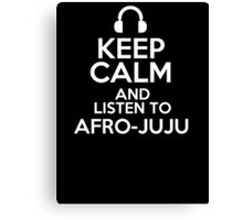 Keep calm and listen to Afro-juju Canvas Print