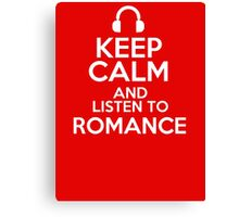 Keep calm and listen to Romance Canvas Print