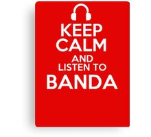 Keep calm and listen to Banda Canvas Print