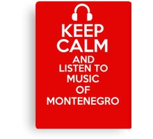 Keep calm and listen to Music of Montenegro Canvas Print
