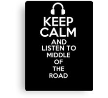 Keep calm and listen to Middle of the road Canvas Print