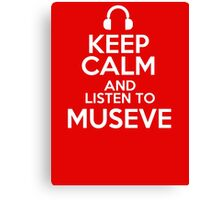 Keep calm and listen to Museve Canvas Print