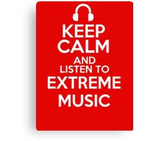 Keep calm and listen to Extreme music Canvas Print
