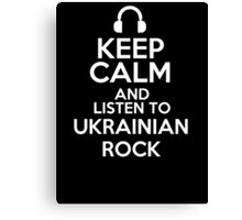 Keep calm and listen to Ukrainian rock Canvas Print