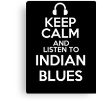 Keep calm and listen to Indian blues Canvas Print