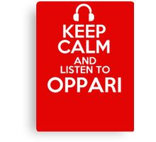 Keep calm and listen to Oppari Canvas Print