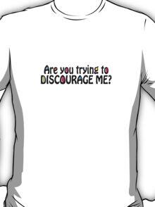 Discourage Me T-Shirt