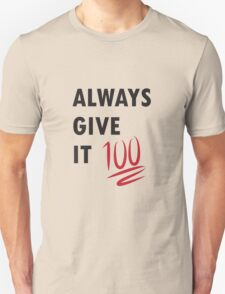 Alway Give It 100 (black writing) T-Shirt