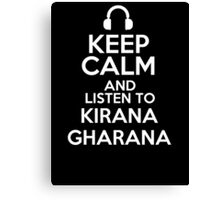 Keep calm and listen to Kirana gharana Canvas Print
