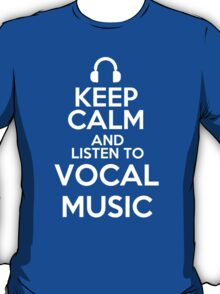 Keep calm and listen to Vocal music T-Shirt