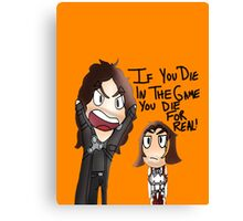 IF YOU DIE IN THE GAME YOU DIE FOR REAL! Canvas Print