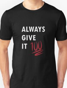 Always Give It 100 (white writing) T-Shirt
