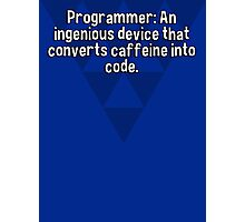 Programmer: An ingenious device that converts caffeine into code. Photographic Print
