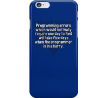 Programming errors which would normally require one day to find will take five days when the programmer is in a hurry. iPhone Case/Skin